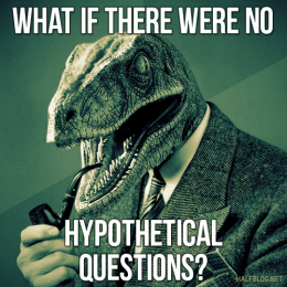 Philosoraptor on hypothetical questions