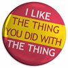 'I like the thing you did with the thing' badge