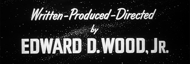Written - Produced - Directed by Edward D. Wood, Jr.